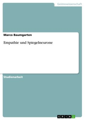 Empathie und Spiegelneurone, Marco Baumgarten