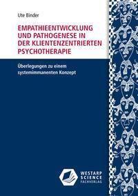 Empathieentwicklung und Pathogenese in der klientenzentrierten Psychotherapie - Ute Binder |