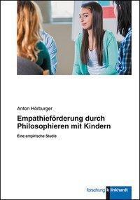 Empathieförderung durch Philosophieren mit Kindern, Anton Hörburger