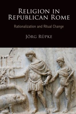 Empire and After: Religion in Republican Rome, Jörg Rüpke