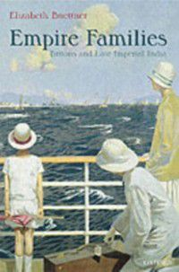 Empire Families: Britons and Late Imperial India, Elizabeth Buettner