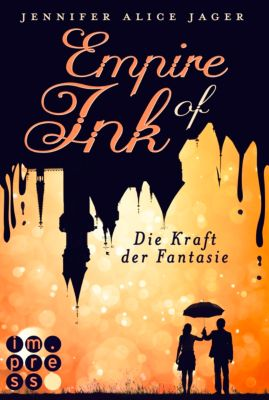 Empire of Ink: Empire of Ink 1: Die Kraft der Fantasie, Jennifer Alice Jager