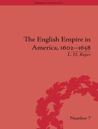 Empires in Perspective: English Empire in America, 1602-1658, L H Roper