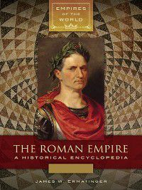 Empires of the World: The Roman Empire, James Ermatinger