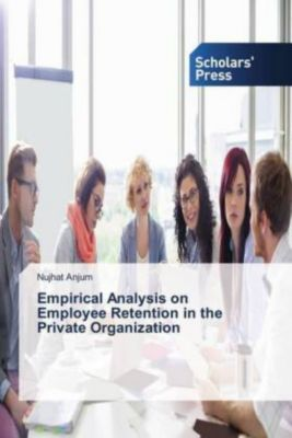 Empirical Analysis on Employee Retention in the Private Organization, Nujhat Anjum