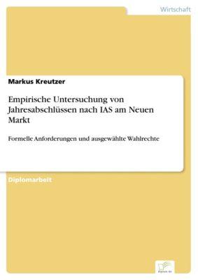 Empirische Untersuchung von Jahresabschlüssen nach IAS am Neuen Markt, Markus Kreutzer