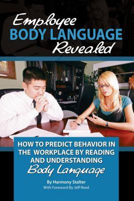 Employee Body Language Revealed, Harmony Stalter