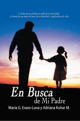 En Busca De Mi Padre, Adriana Kuhar M., Maria G. Erazo-Luna