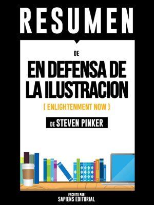 En Defensa De La Ilustración (Enlightenment Now) – Resumen Del Libro De Steven Pinker, Sapiens Editorial