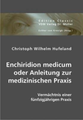 Enchiridion medicum oder Anleitung zur medizinischen Praxis, Christoph W. Hufeland