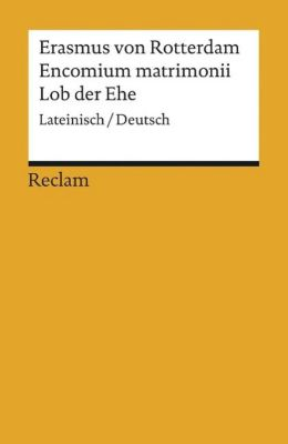 Encomium matrimonii / Lob der Ehe - Erasmus von Rotterdam |