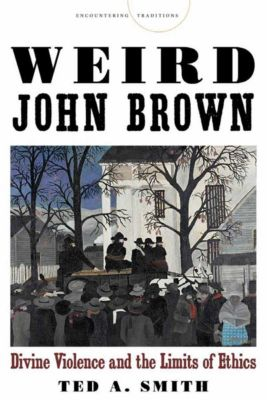 Encountering Traditions: Weird John Brown, Ted A. Smith