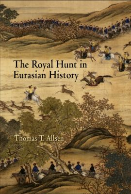 Encounters with Asia: The Royal Hunt in Eurasian History, Thomas T. Allsen