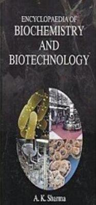 Encyclopaedia of Biochemistry and Biotechnology, A. K. Sharma