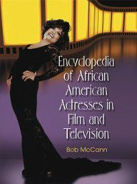 Encyclopedia of African American Actresses in Film and Television, Bob McCann