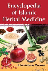 Encyclopedia of Islamic Herbal Medicine, John Andrew Morrow