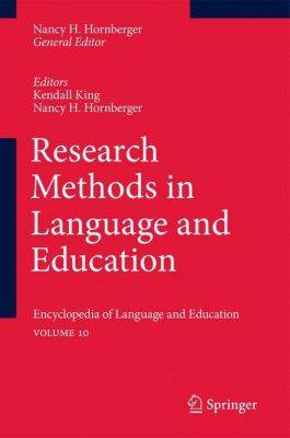 Encyclopedia of Language and Education: Vol.10 Research Methods in Language and Education
