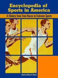 Encyclopedia of Sports in America [Two Volumes], Murry Nelson