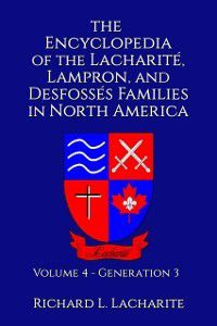 Encyclopedia of the Lacharite, Lampron, and Desfosses Families in North America, Volume 4: Generation 3, Richard Lacharite