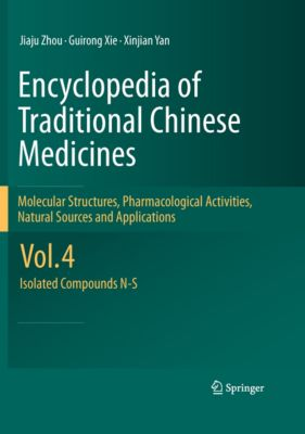 Encyclopedia of Traditional Chinese Medicines - Molecular Structures, Pharmacological Activities, Natural Sources and Applications, Jiaju Zhou, Xinjian Yan, Guirong Xie