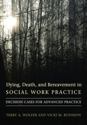 End-of-Life Care: A Series: Dying, Death, and Bereavement in Social Work Practice, Terry Wolfer, Vicki Runnion