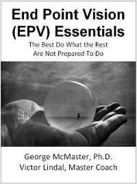 End Point Vision (EPV) Essentials: The Best Do What the Rest Are Not Prepared to Do (v1b), George McMaster, Victor Lindal