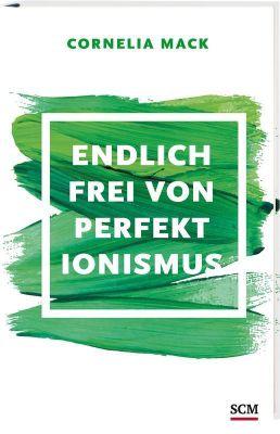 Endlich frei von Perfektionismus - Cornelia Mack |