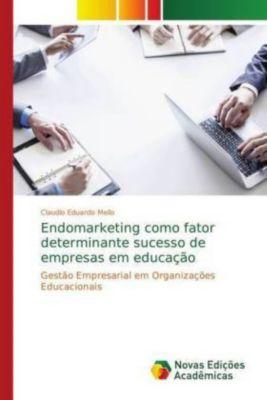 Endomarketing como fator determinante sucesso de empresas em educação, Claudio Eduardo Mello