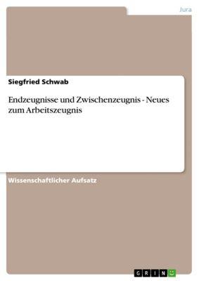 Endzeugnisse und Zwischenzeugnis - Neues zum Arbeitszeugnis, Siegfried Schwab