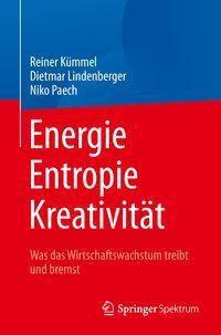 Energie, Entropie, Kreativität, Reiner Kümmel, Dietmar Lindenberger, Niko Paech