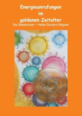 Energieanrufungen im goldenen Zeitalter, Heike Saviera Wagner