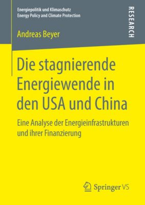 Energiepolitik und Klimaschutz. Energy Policy and Climate Protection: Die stagnierende Energiewende in den USA und China, Andreas Beyer