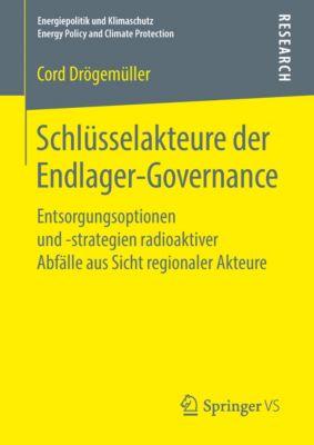 Energiepolitik und Klimaschutz. Energy Policy and Climate Protection: Schlüsselakteure der Endlager-Governance, Cord Drögemüller