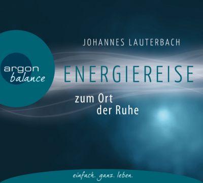 Energiereise zum Ort der Ruhe, CD - Johannes Lauterbach  