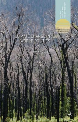 Energy, Climate and the Environment: Climate Change in World Politics, J. Vogler