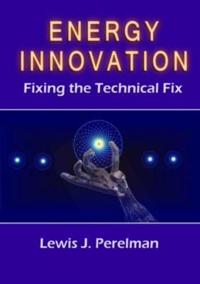Energy Innovation: Fixing the Technical Fix, Lewis Perelman