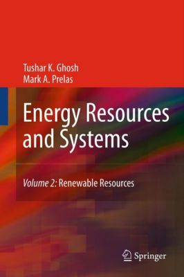 Energy Resources and Systems, Mark A. Prelas, Tushar K. Ghosh