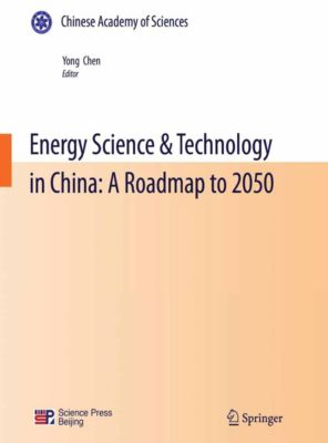Energy Science & Technology in China: A Roadmap to 2050, Yong Chen