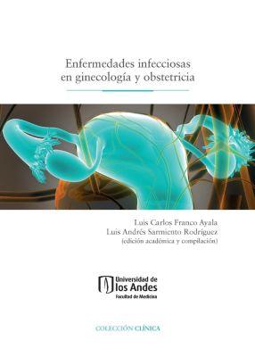 Enfermedades infecciosas en ginecología y obstetricia, Luis Andrés Sarmiento Rodríguez, Luis Carlos Franco Ayala