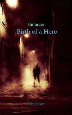 Enforcer: Enforcer: Birth of a Hero, C.R. Oliver