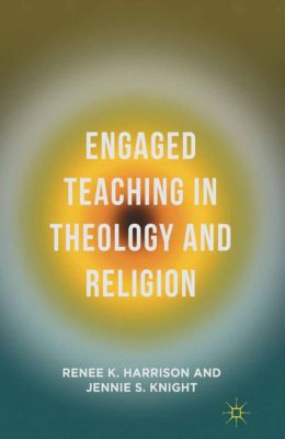Engaged Teaching in Theology and Religion, Jennie S. Knight, Renee K. Harrison