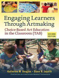 Engaging Learners Through Artmaking, Diane B. Jaquith, Katherine M. Douglas