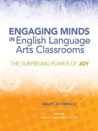 Engaging Minds in English Language Arts Classrooms, Mary Jo Fresch