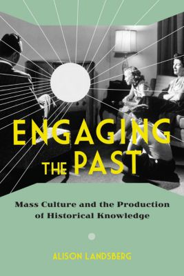 Engaging the Past, Alison Landsberg