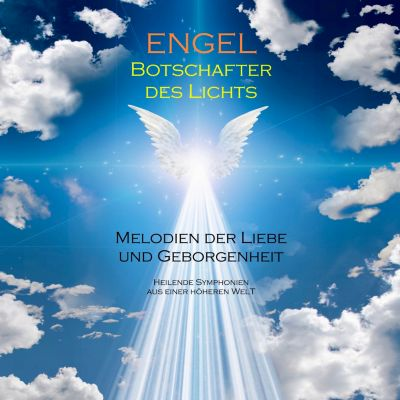 ENGEL - Botschafter des Lichts (Engelsmusik/Engelsklänge), Yella A. Deeken