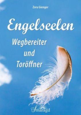 Engelseelen - Wegbereiter und Toröffner - Zora Gienger |