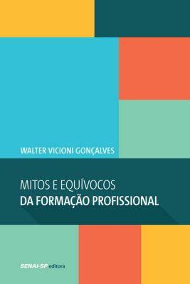 Engenharia da Formação: Mitos e Equívocos da formação profissional, Walter Vicioni Gonçalves