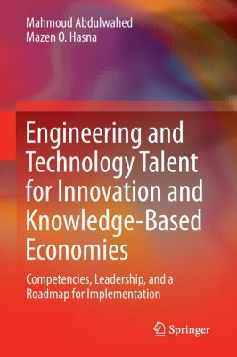 Engineering and Technology Talent for Innovation and Knowledge-Based Economies, Mahmoud Abdulwahed, Mazen Omer O. A. Hasna