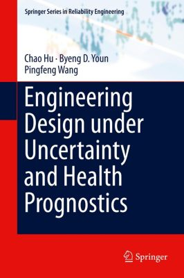 Engineering Design under Uncertainty and Health Prognostics, Chao Hu, Byeng D. Youn, Pingfeng Wang