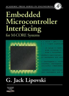 Engineering: Embedded Microcontroller Interfacing for M-COR ® Systems, G. Jack Lipovski